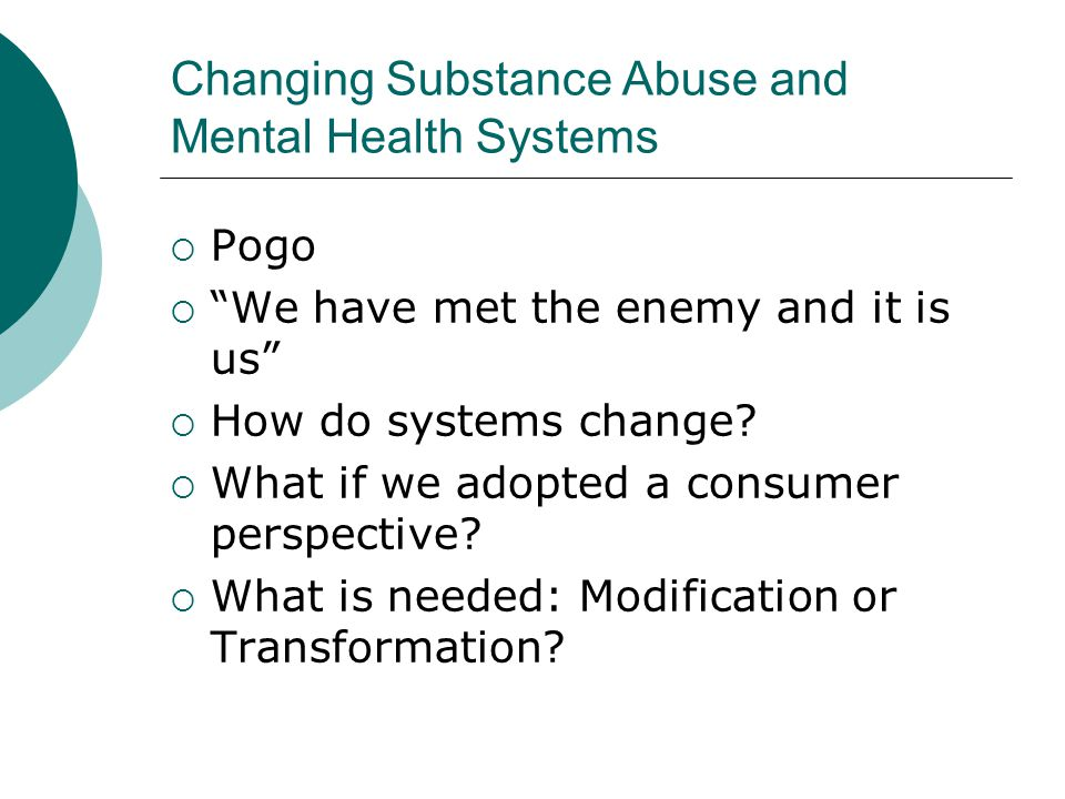 Changing Substance Abuse and Mental Health Systems