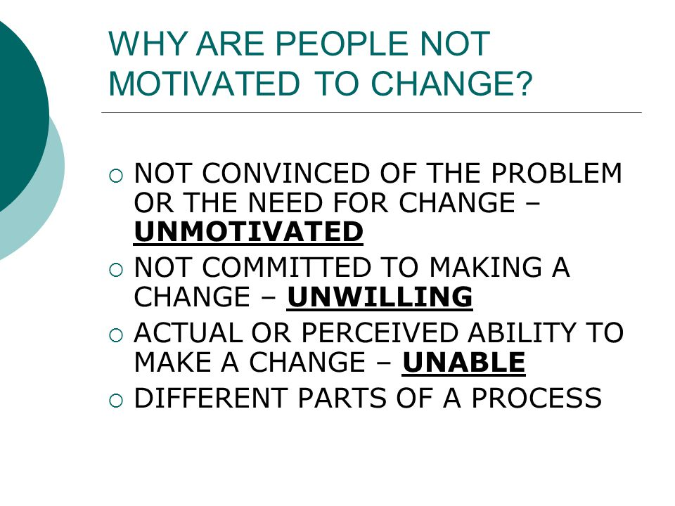 WHY ARE PEOPLE NOT MOTIVATED TO CHANGE