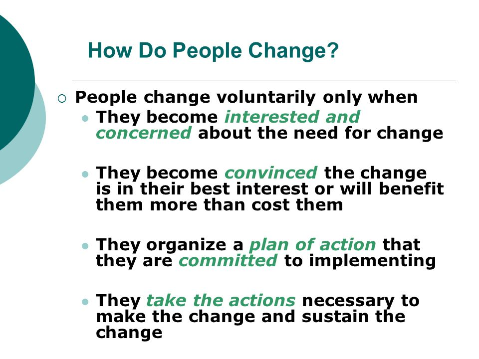 How Do People Change People change voluntarily only when