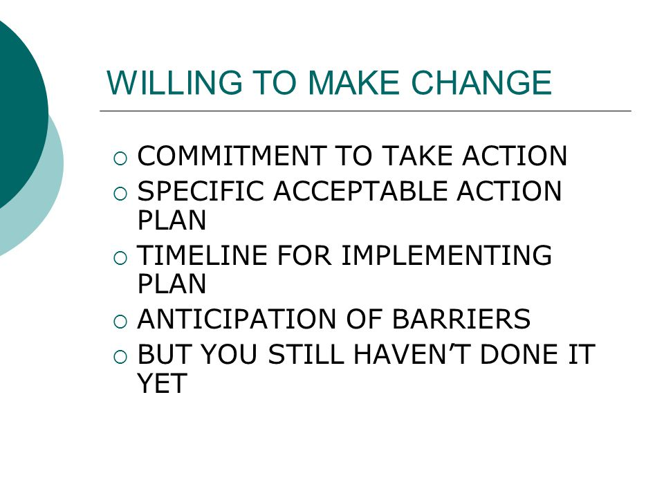 WILLING TO MAKE CHANGE COMMITMENT TO TAKE ACTION