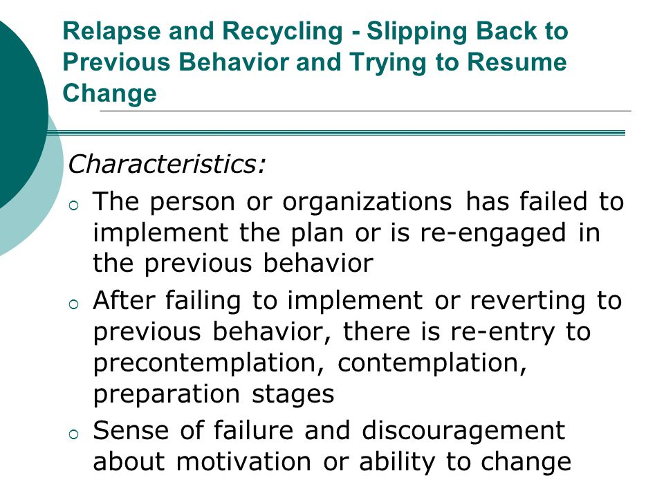 Relapse and Recycling - Slipping Back to Previous Behavior and Trying to Resume Change
