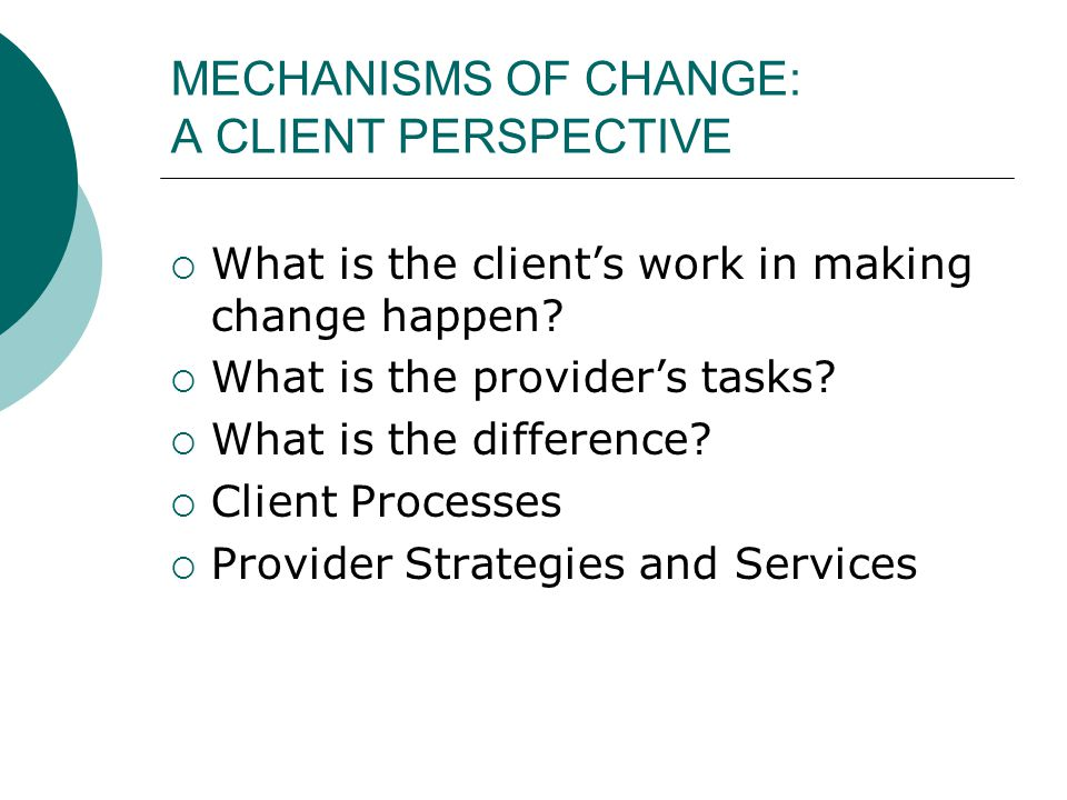MECHANISMS OF CHANGE: A CLIENT PERSPECTIVE