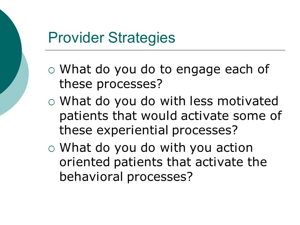 Provider Strategies What do you do to engage each of these processes