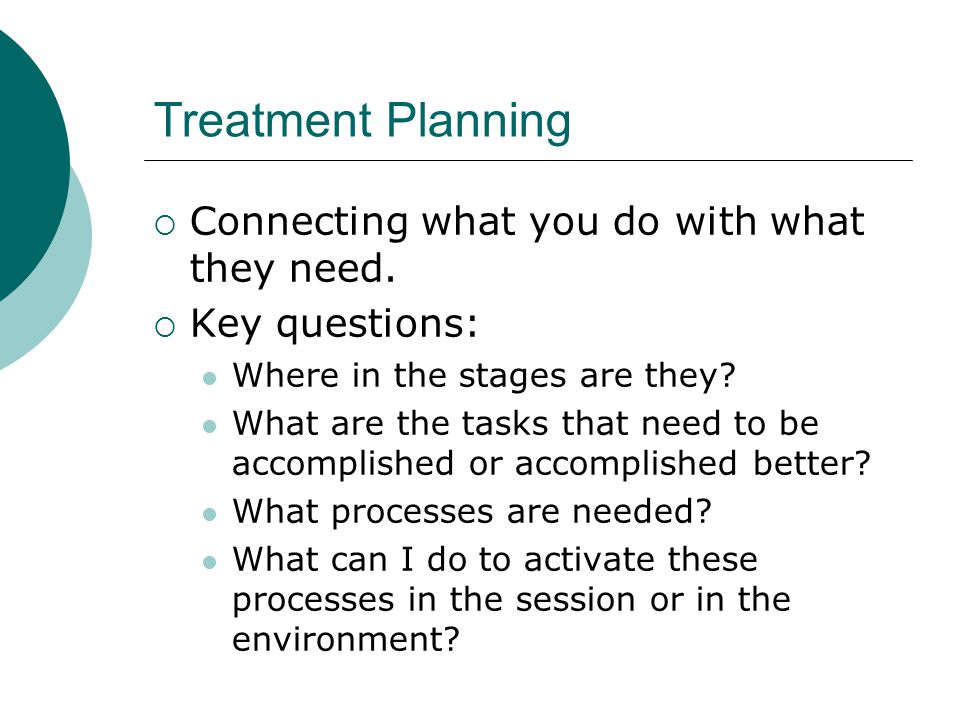 Treatment Planning Connecting what you do with what they need.