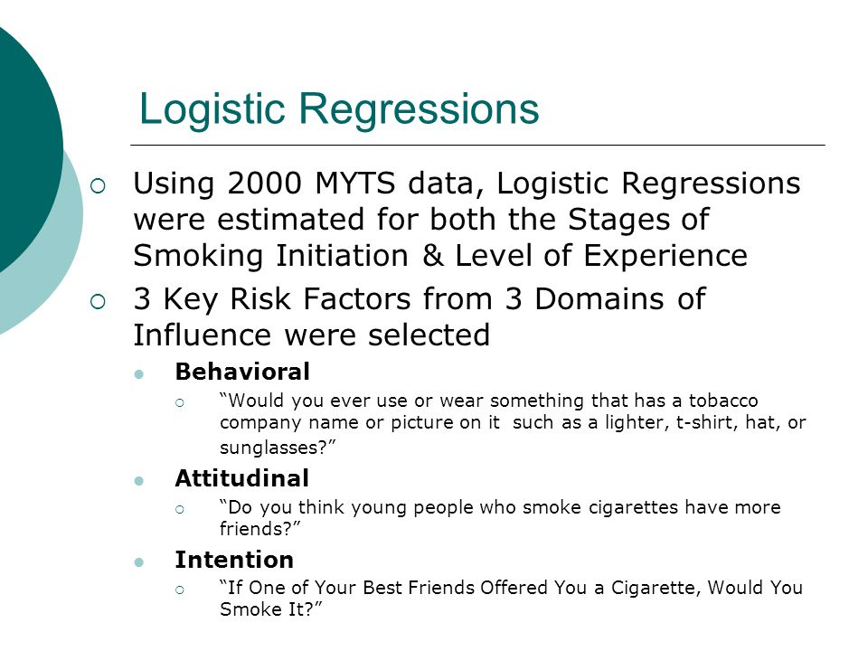 Logistic Regressions Using 2000 MYTS data, Logistic Regressions were estimated for both the Stages of Smoking Initiation & Level of Experience.