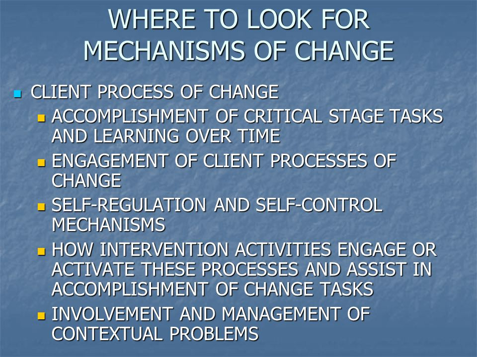 WHERE TO LOOK FOR MECHANISMS OF CHANGE