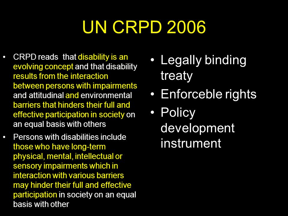 UN CRPD 2006 Legally binding treaty Enforceble rights