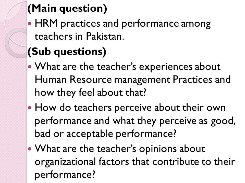 (Main question) HRM practices and performance among teachers in Pakistan. (Sub questions)