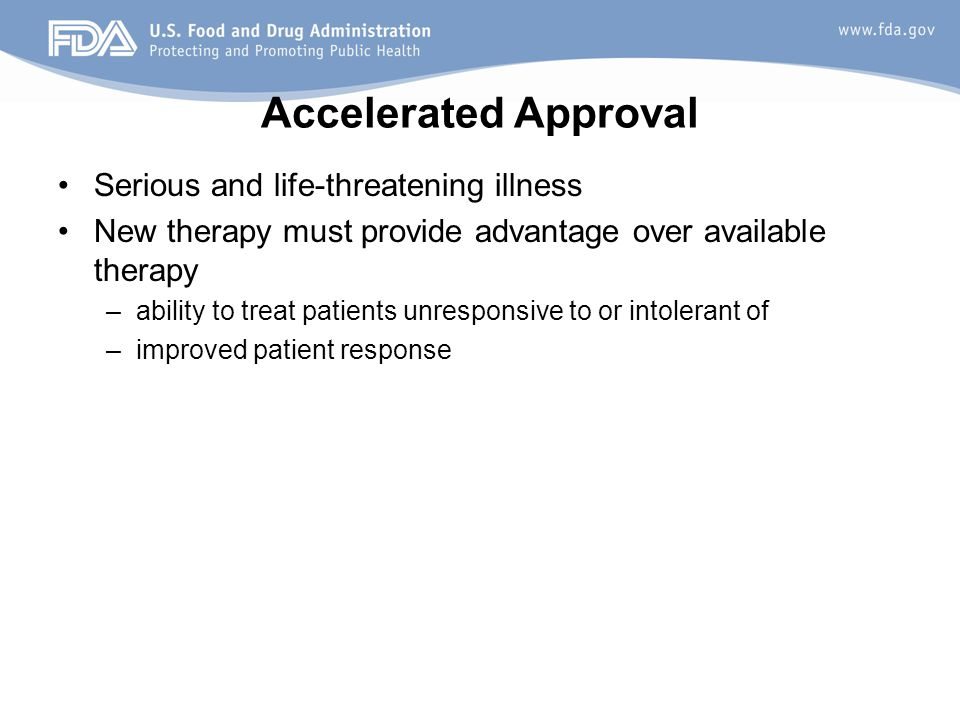 Accelerated Approval Serious and life-threatening illness