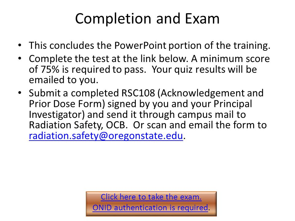 Completion and Exam This concludes the PowerPoint portion of the training.