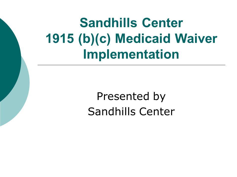 Sandhills Center 1915 (b)(c) Medicaid Waiver Implementation