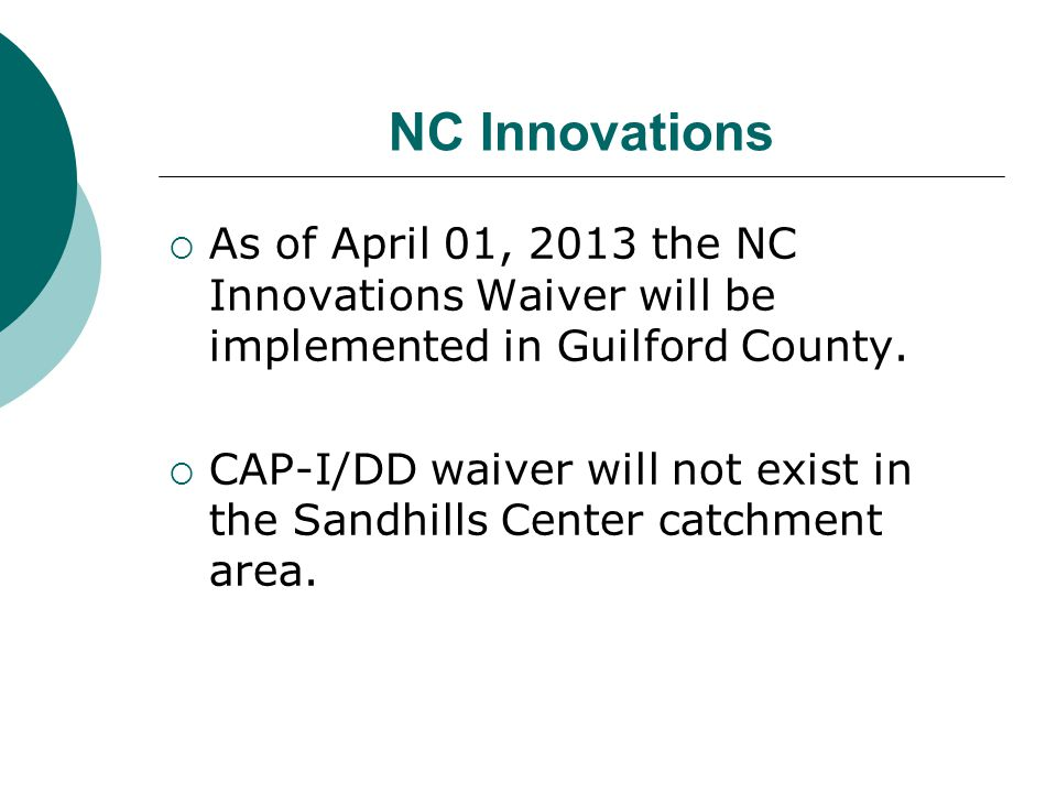 NC Innovations As of April 01, 2013 the NC Innovations Waiver will be implemented in Guilford County.