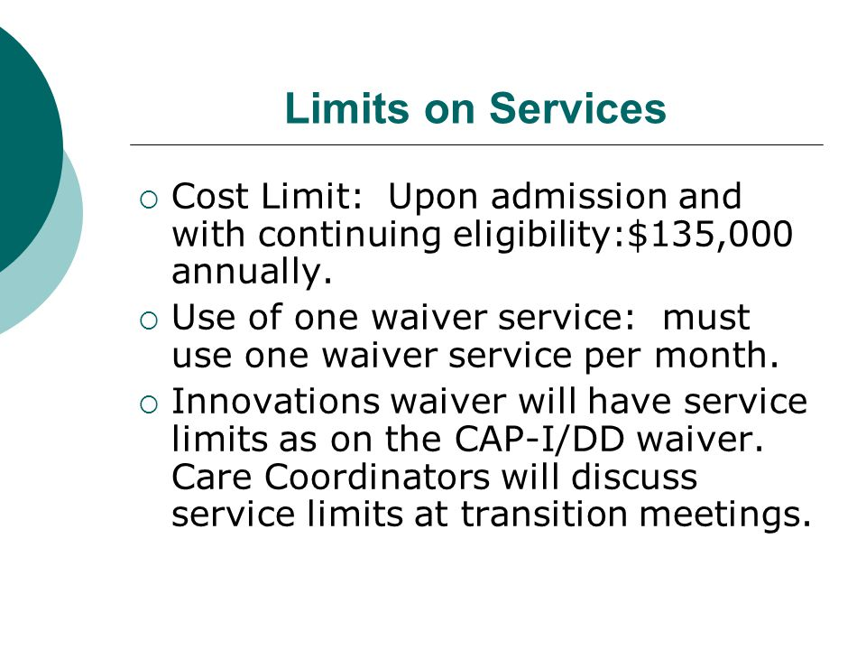 Limits on Services Cost Limit: Upon admission and with continuing eligibility:$135,000 annually.