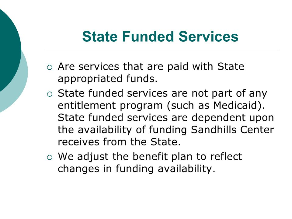 State Funded Services Are services that are paid with State appropriated funds.