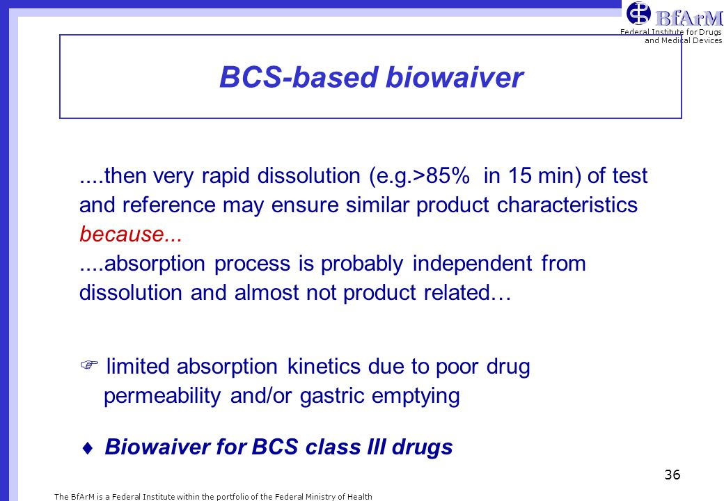 BCS-based biowaiver ....then very rapid dissolution (e.g.>85% in 15 min) of test. and reference may ensure similar product characteristics.