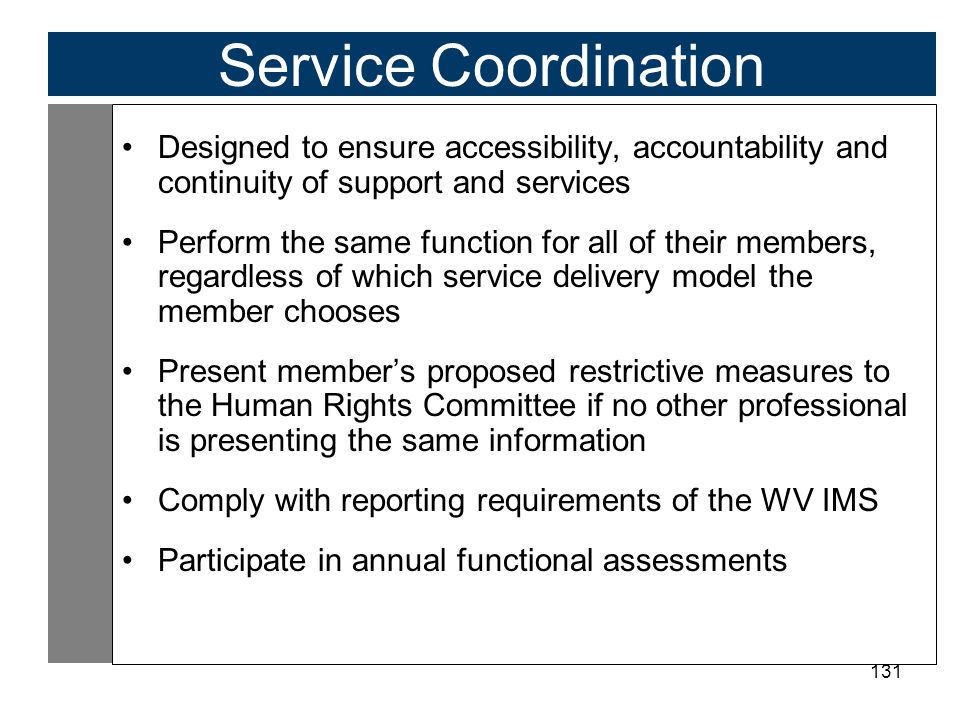 Service Coordination Designed to ensure accessibility, accountability and continuity of support and services.