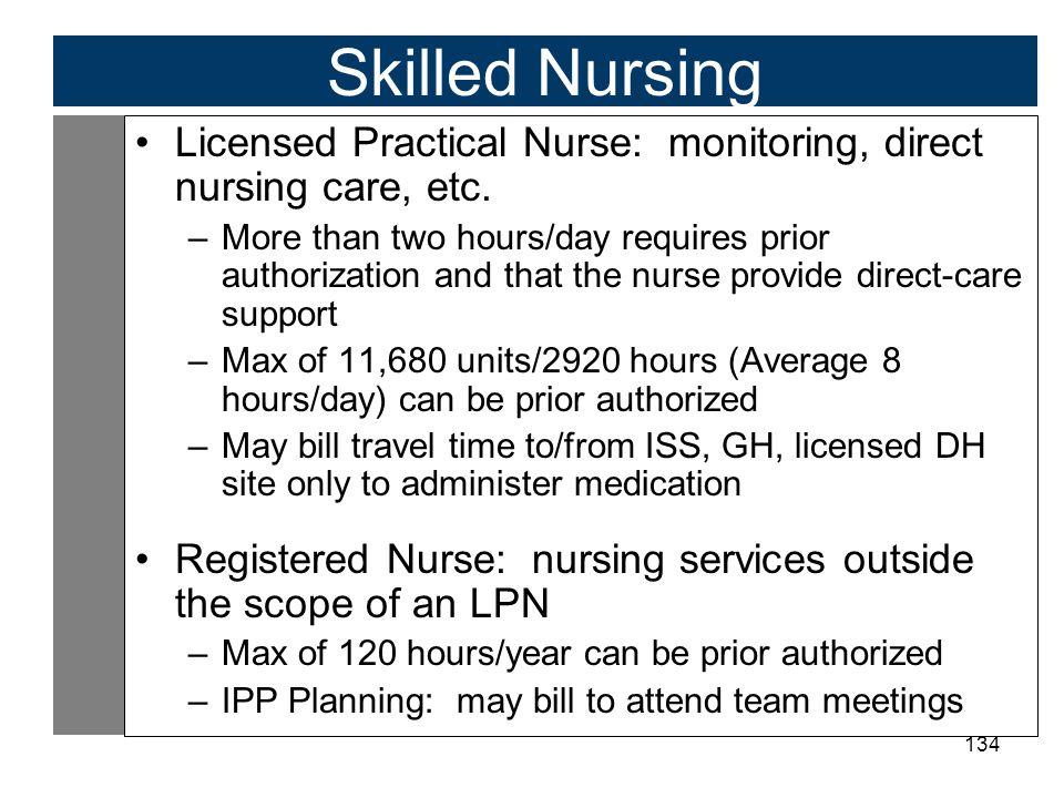 Skilled Nursing Licensed Practical Nurse: monitoring, direct nursing care, etc.