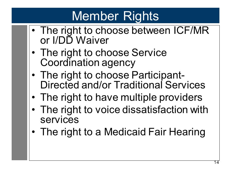 Member Rights The right to choose between ICF/MR or I/DD Waiver