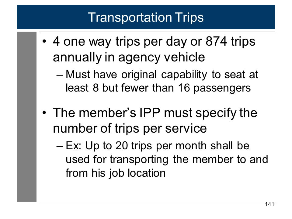 4 one way trips per day or 874 trips annually in agency vehicle