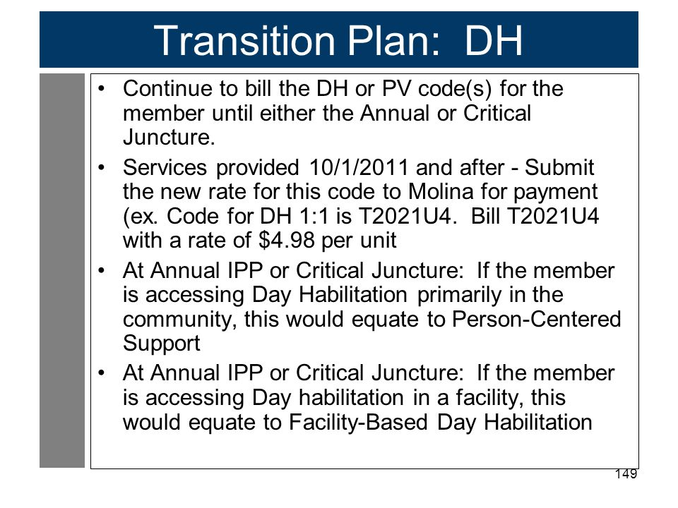 Transition Plan: DH Continue to bill the DH or PV code(s) for the member until either the Annual or Critical Juncture.