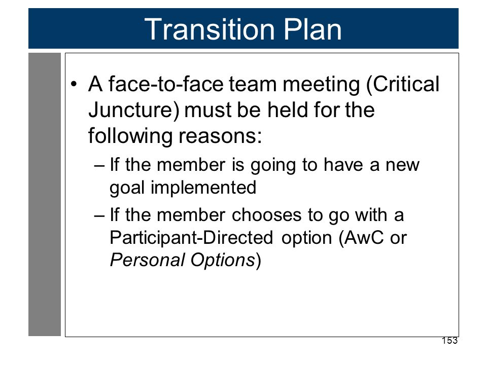 Transition Plan A face-to-face team meeting (Critical Juncture) must be held for the following reasons: