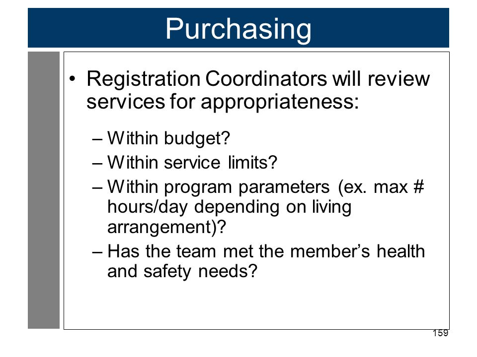 Purchasing Registration Coordinators will review services for appropriateness: Within budget Within service limits