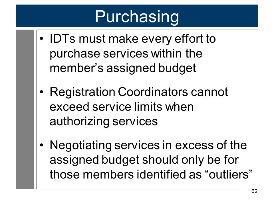 Purchasing IDTs must make every effort to purchase services within the member's assigned budget.