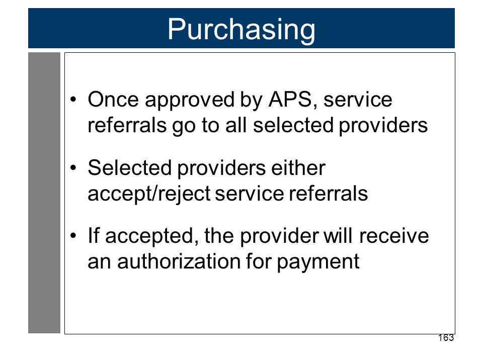 Purchasing Once approved by APS, service referrals go to all selected providers. Selected providers either accept/reject service referrals.