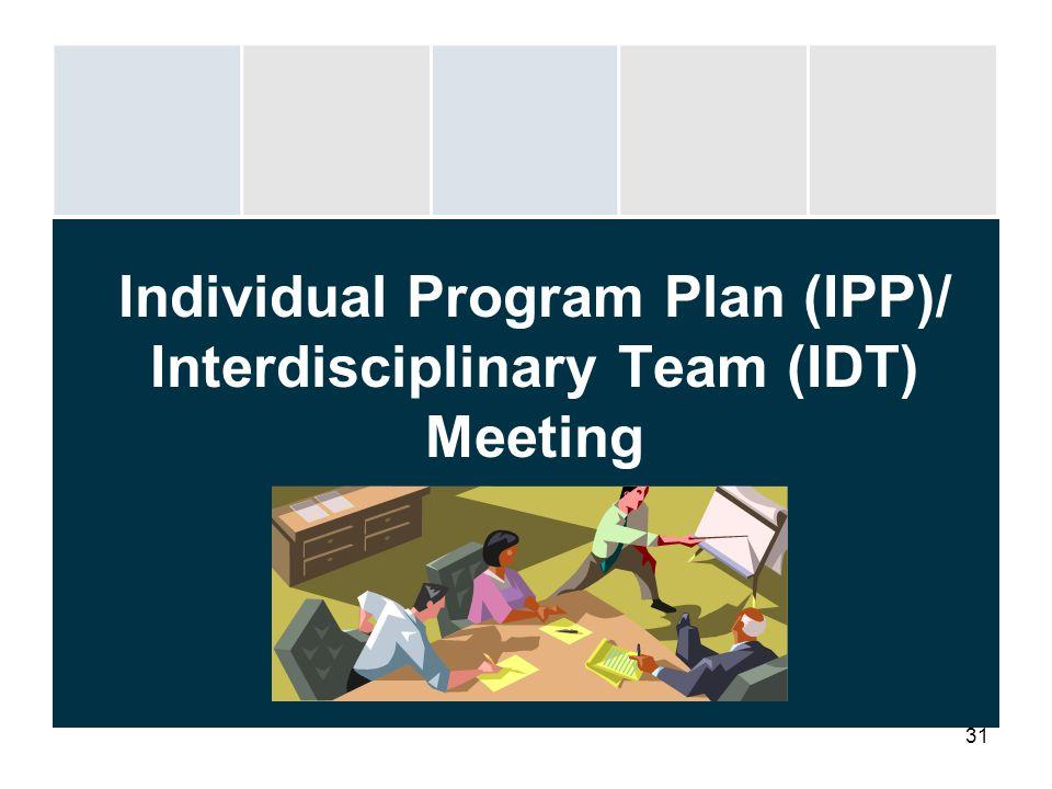 Individual Program Plan (IPP)/ Interdisciplinary Team (IDT) Meeting