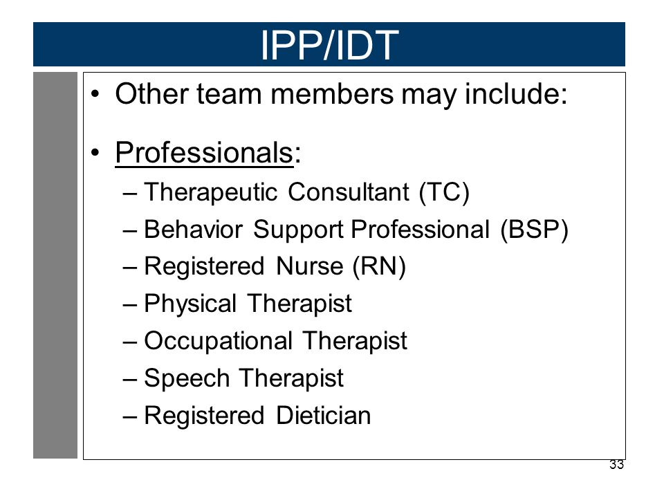 IPP/IDT Other team members may include: Professionals: