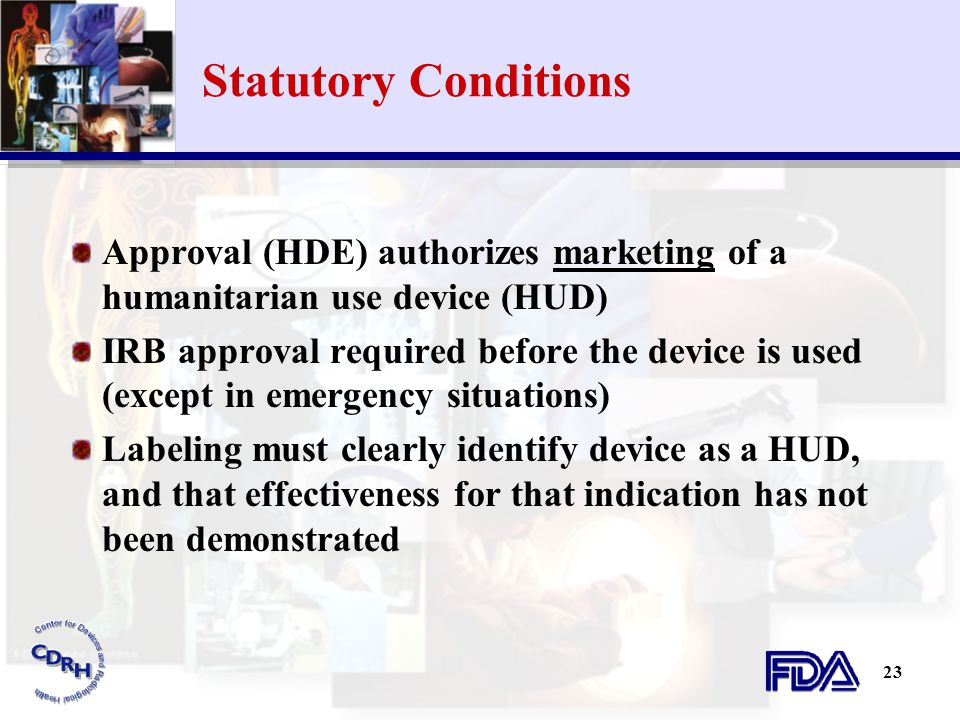 Statutory Conditions Approval (HDE) authorizes marketing of a humanitarian use device (HUD)