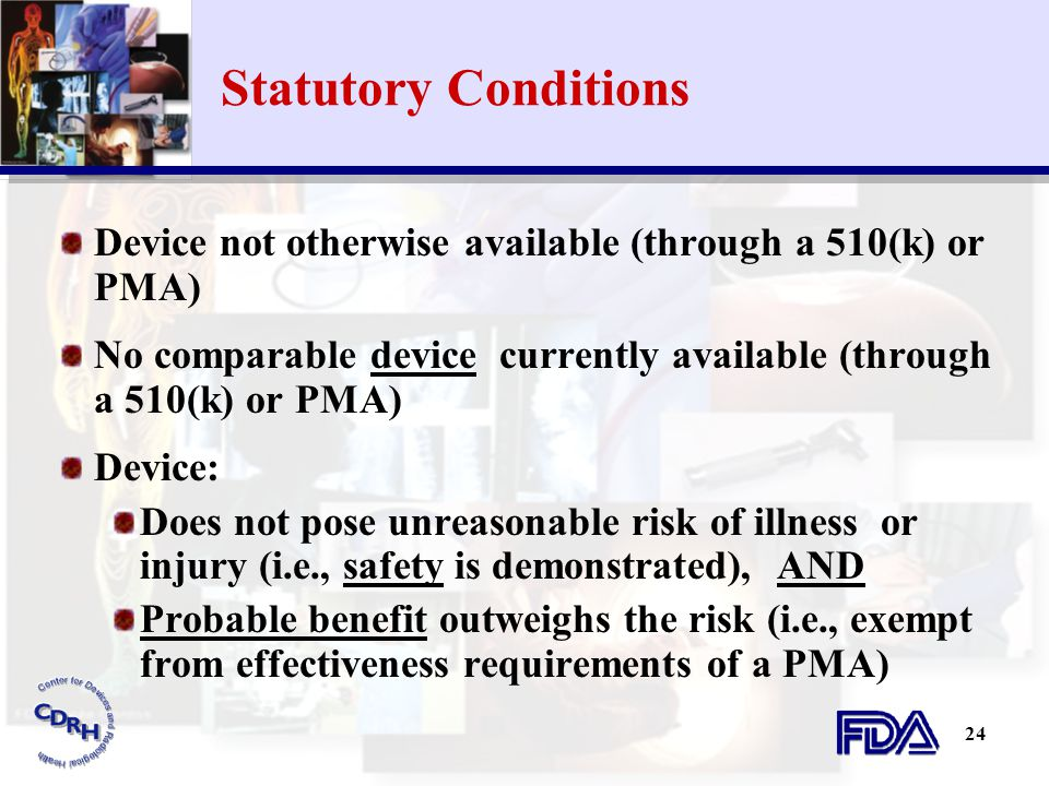 Statutory Conditions Device not otherwise available (through a 510(k) or PMA) No comparable device currently available (through a 510(k) or PMA)