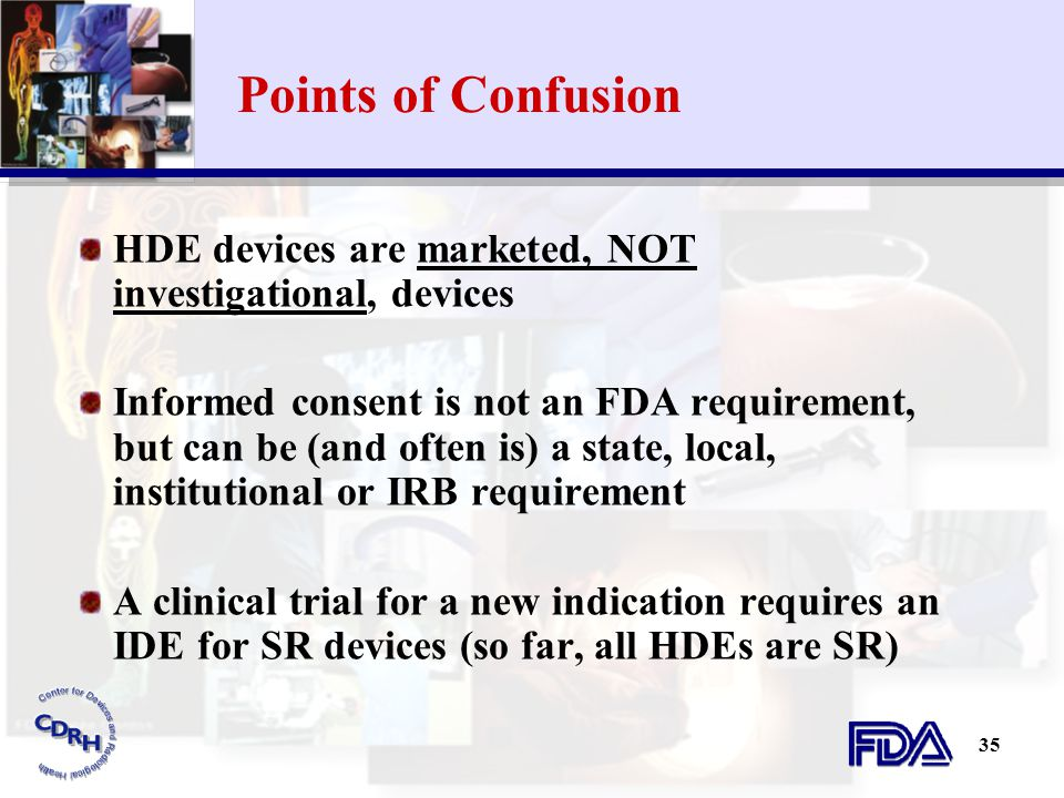 Points of Confusion HDE devices are marketed, NOT investigational, devices.
