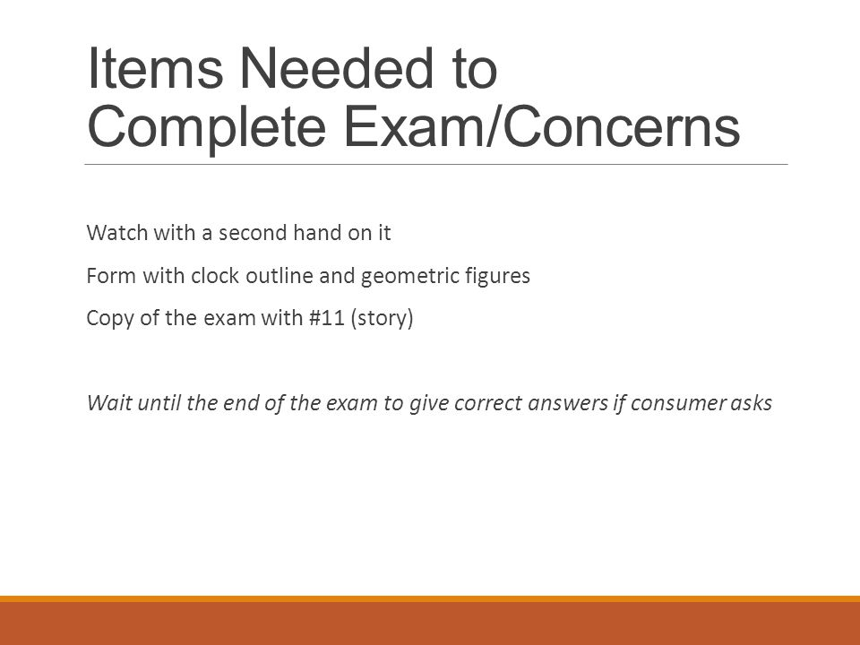 Items Needed to Complete Exam/Concerns