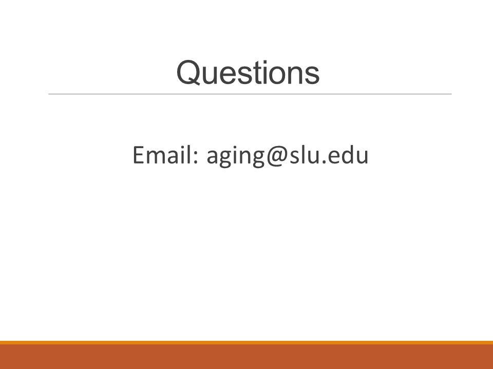 Questions Email: aging@slu.edu