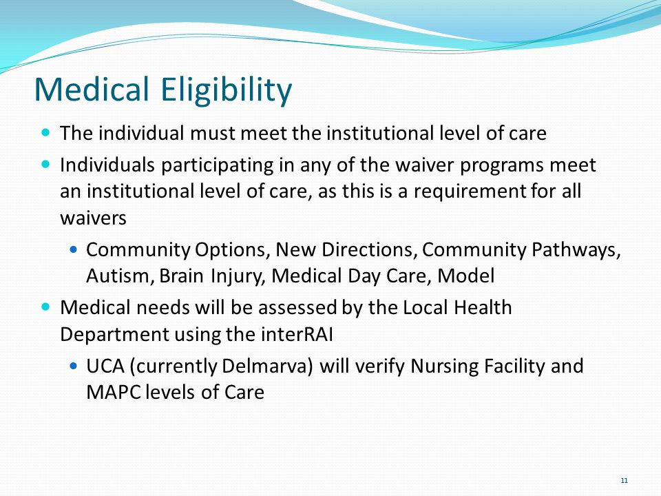 Medical Eligibility The individual must meet the institutional level of care.