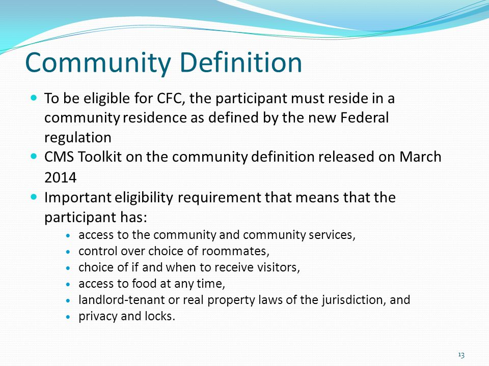 Community Definition To be eligible for CFC, the participant must reside in a community residence as defined by the new Federal regulation.
