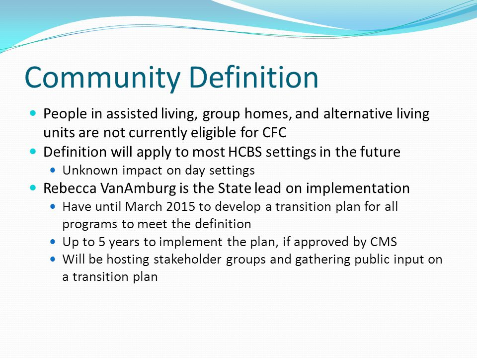 Community Definition People in assisted living, group homes, and alternative living units are not currently eligible for CFC.