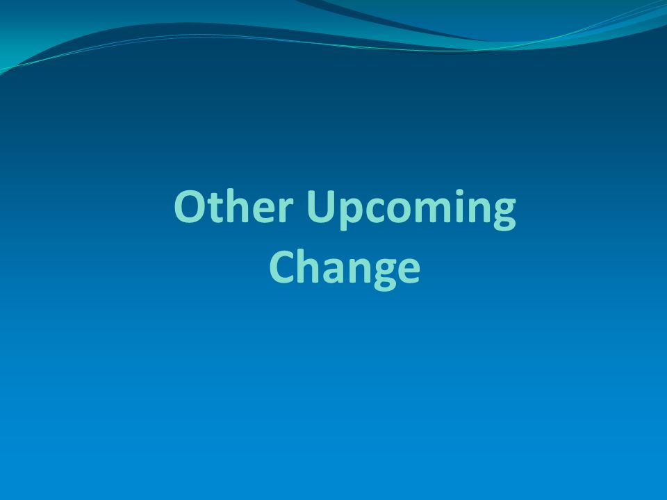 Other Upcoming Change