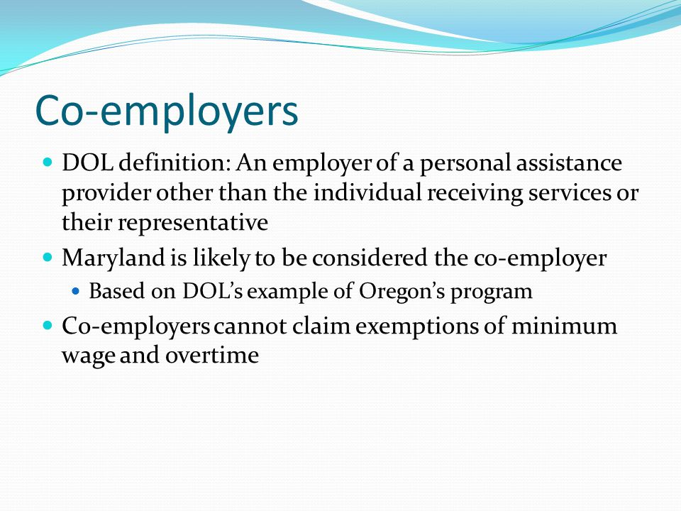 Co-employers DOL definition: An employer of a personal assistance provider other than the individual receiving services or their representative.