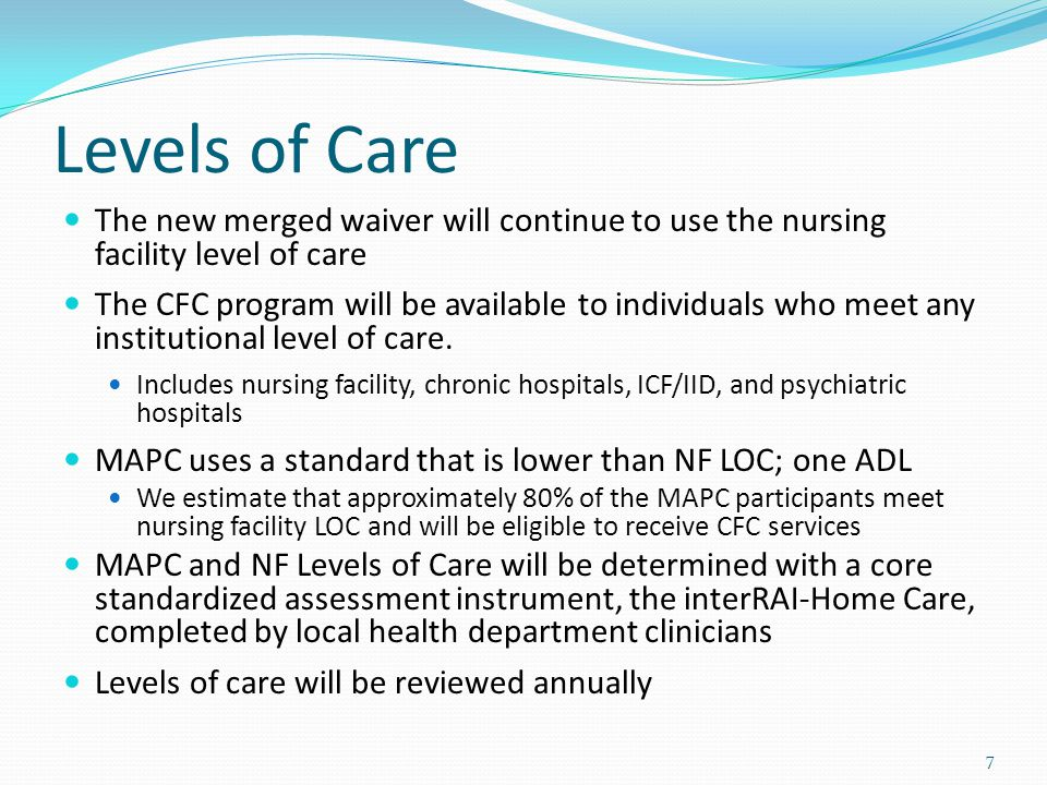 Levels of Care The new merged waiver will continue to use the nursing facility level of care.