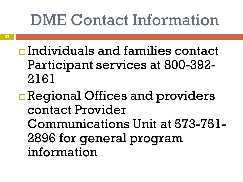 DME Contact Information Individuals and families contact Participant services at 800-392- 2161.