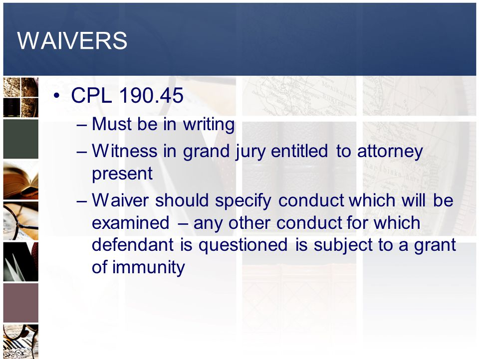 WAIVERS CPL 190.45 Must be in writing