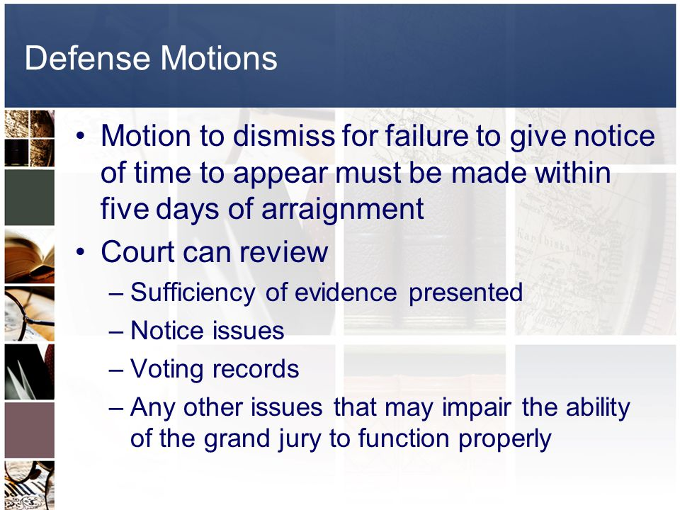 Defense Motions Motion to dismiss for failure to give notice of time to appear must be made within five days of arraignment.