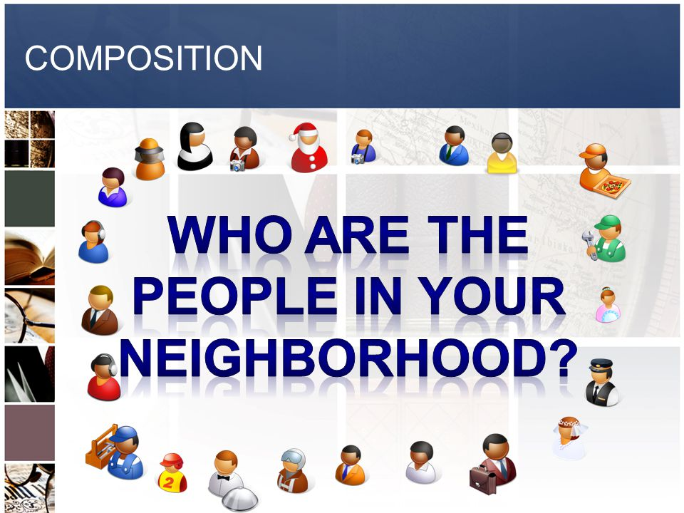 WHO ARE THE PEOPLE IN YOUR NEIGHBORHOOD