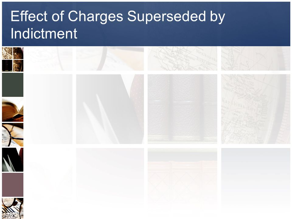 Effect of Charges Superseded by Indictment