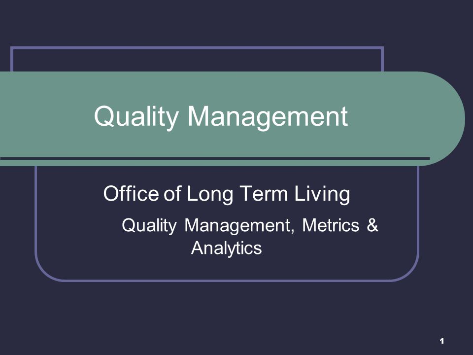 Office of Long Term Living Quality Management, Metrics & Analytics