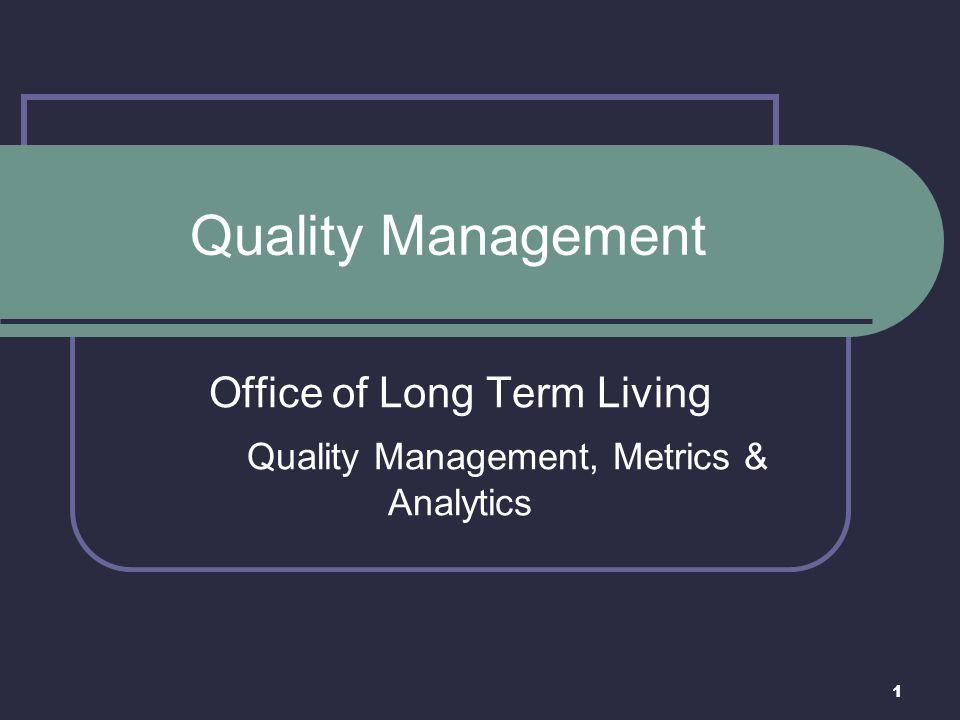 Office of Long Term Living Quality Management, Metrics & Analytics