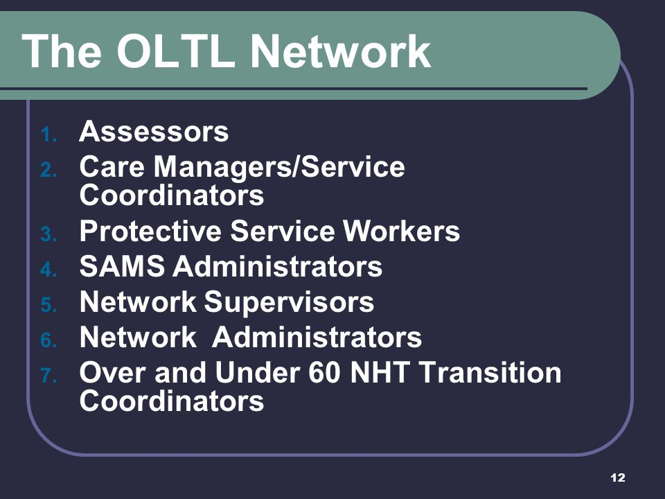 The OLTL Network Assessors Care Managers/Service Coordinators