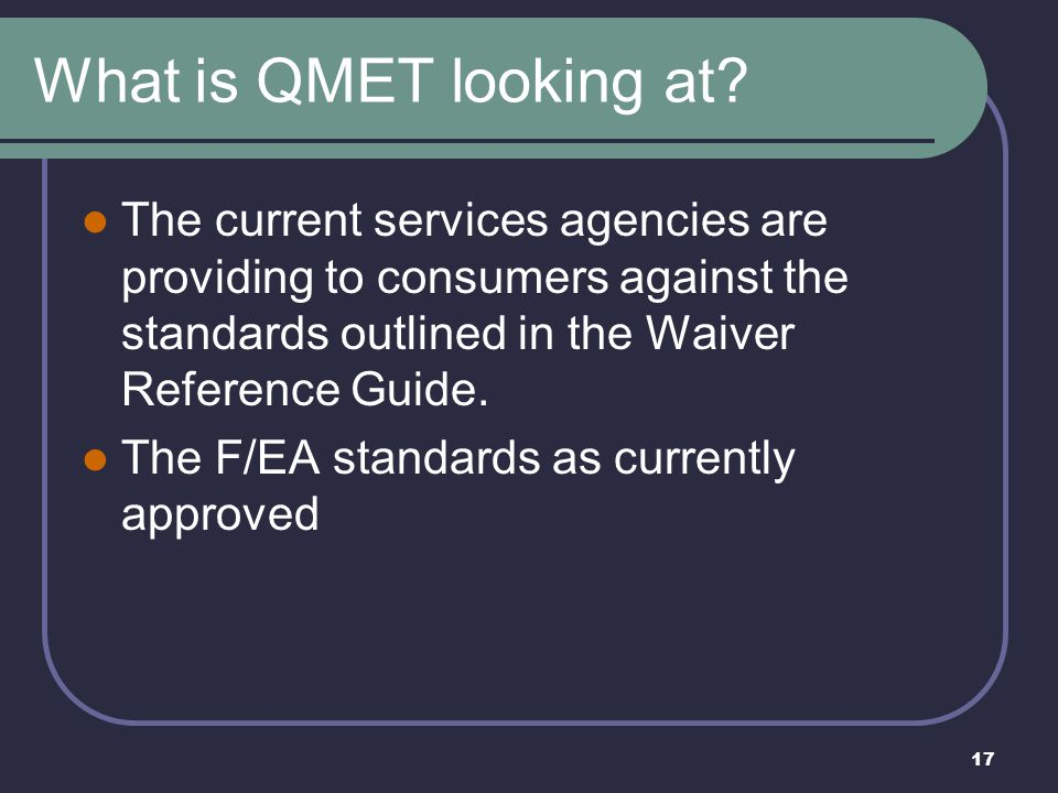 What is QMET looking at The current services agencies are providing to consumers against the standards outlined in the Waiver Reference Guide.